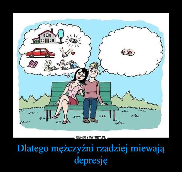 Dlatego mężczyźni rzadziej miewają depresję –