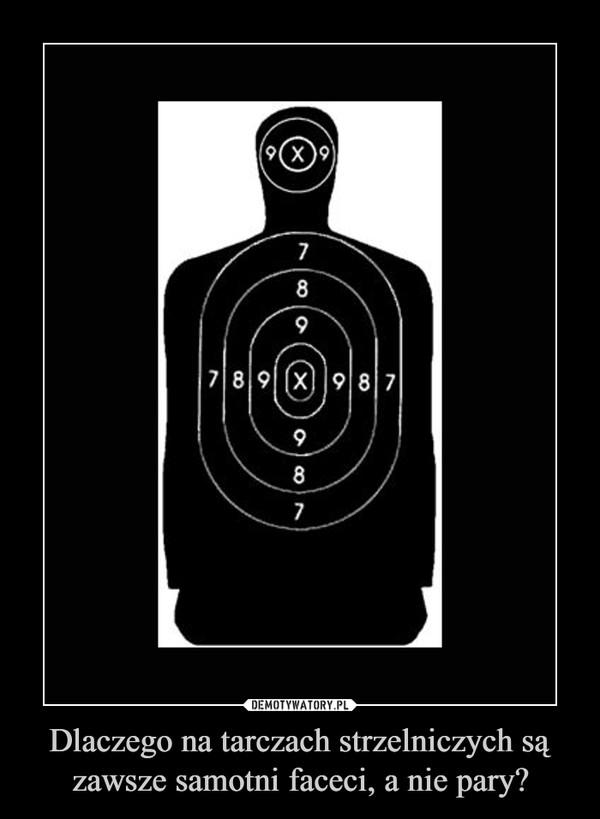 Dlaczego na tarczach strzelniczych są zawsze samotni faceci, a nie pary? –