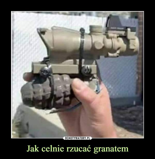 Jak celnie rzucać granatem –