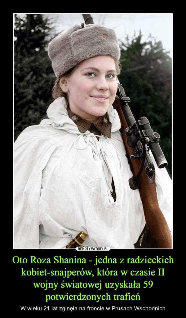 Oto Roza Shanina - jedna z radzieckich kobiet-snajperów, która w czasie II wojny światowej uzyskała 59 potwierdzonych trafień – W wieku 21 lat zginęła na froncie w Prusach Wschodnich