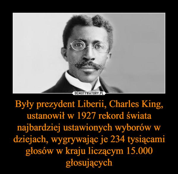 Były prezydent Liberii, Charles King, ustanowił w 1927 rekord świata najbardziej ustawionych wyborów w dziejach, wygrywając je 234 tysiącami głosów w kraju liczącym 15.000 głosujących –