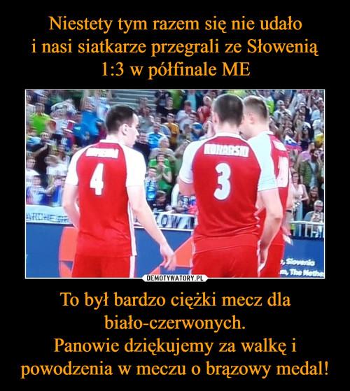 Niestety tym razem się nie udało i nasi siatkarze przegrali ze Słowenią 1:3 w półfinale ME To był bardzo ciężki mecz dla biało-czerwonych. Panowie dziękujemy za walkę i powodzenia w meczu o brązowy medal!
