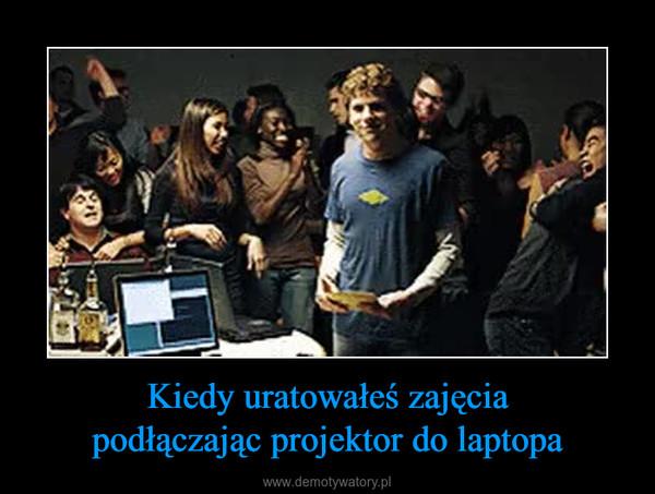 Kiedy uratowałeś zajęciapodłączając projektor do laptopa –