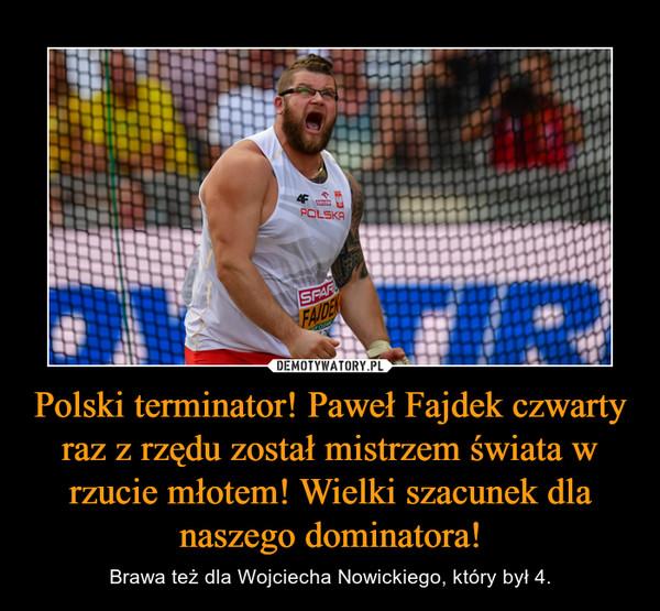 Polski terminator! Paweł Fajdek czwarty raz z rzędu został mistrzem świata w rzucie młotem! Wielki szacunek dla naszego dominatora! – Brawa też dla Wojciecha Nowickiego, który był 4.