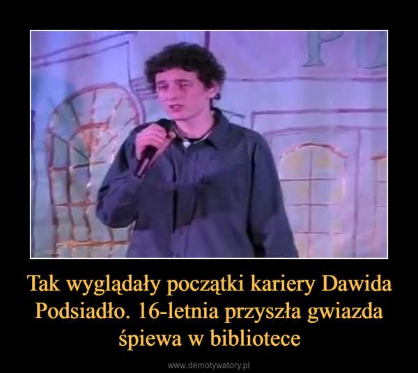 Tak wyglądały początki kariery Dawida Podsiadło. 16-letnia przyszła gwiazda śpiewa w bibliotece –