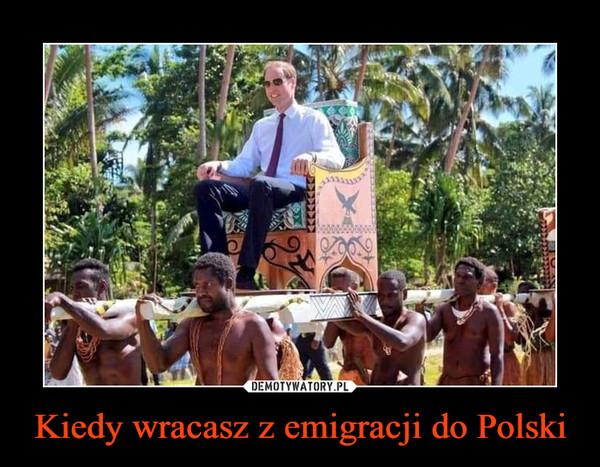 Kiedy wracasz z emigracji do Polski –