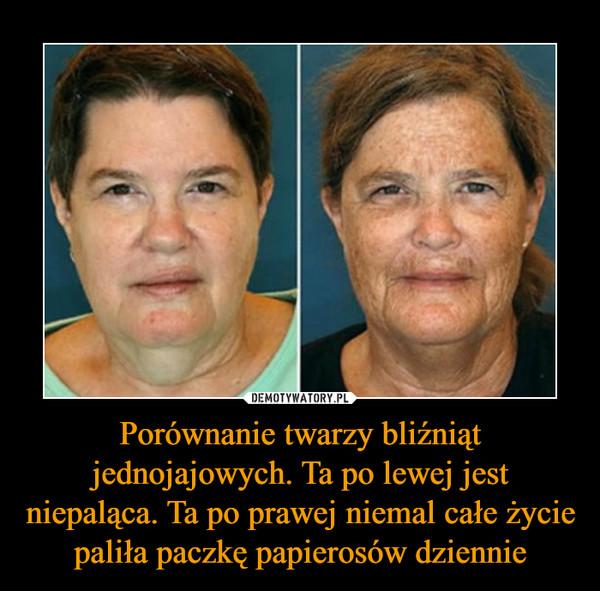 Porównanie twarzy bliźniąt jednojajowych. Ta po lewej jest niepaląca. Ta po prawej niemal całe życie paliła paczkę papierosów dziennie –