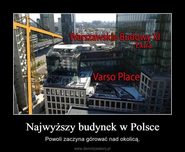 Najwyższy budynek w Polsce – Powoli zaczyna górować nad okolicą.