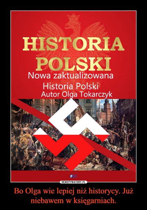 Bo Olga wie lepiej niż historycy. Już niebawem w księgarniach. –