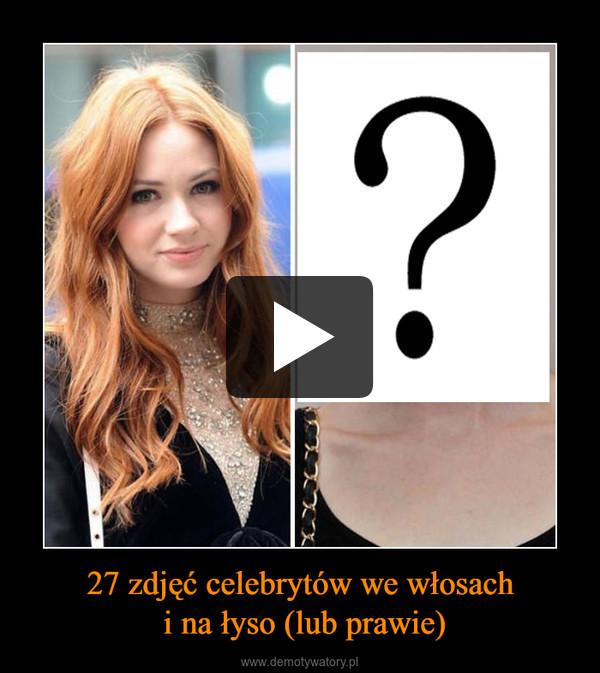 27 zdjęć celebrytów we włosach i na łyso (lub prawie) –