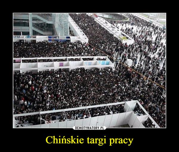 Chińskie targi pracy –