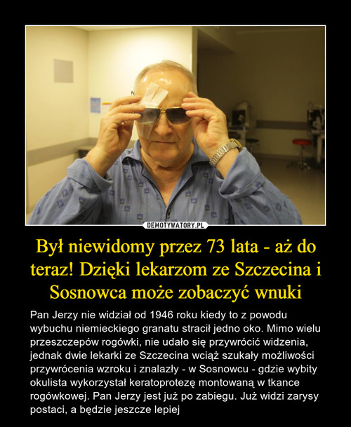 Był niewidomy przez 73 lata - aż do teraz! Dzięki lekarzom ze Szczecina i Sosnowca może zobaczyć wnuki