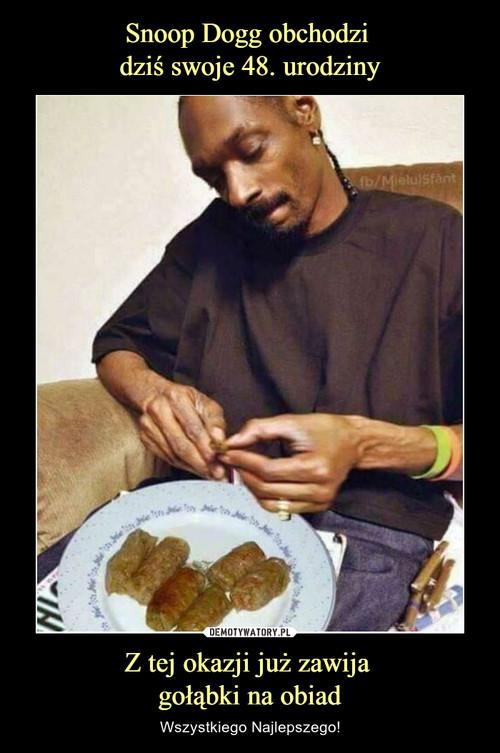 Snoop Dogg obchodzi  dziś swoje 48. urodziny Z tej okazji już zawija  gołąbki na obiad
