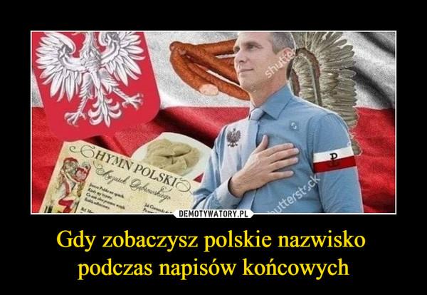 Gdy zobaczysz polskie nazwisko podczas napisów końcowych –