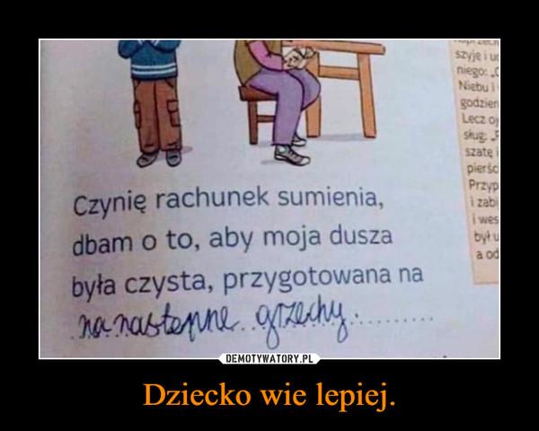 Dziecko wie lepiej. –