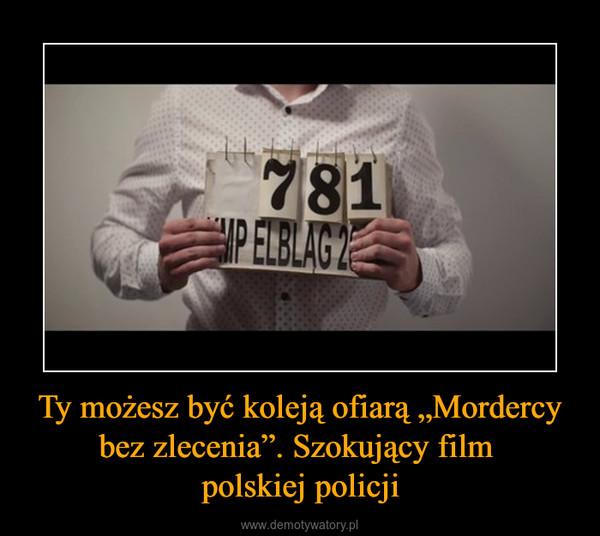 """Ty możesz być koleją ofiarą """"Mordercy bez zlecenia"""". Szokujący film polskiej policji –"""