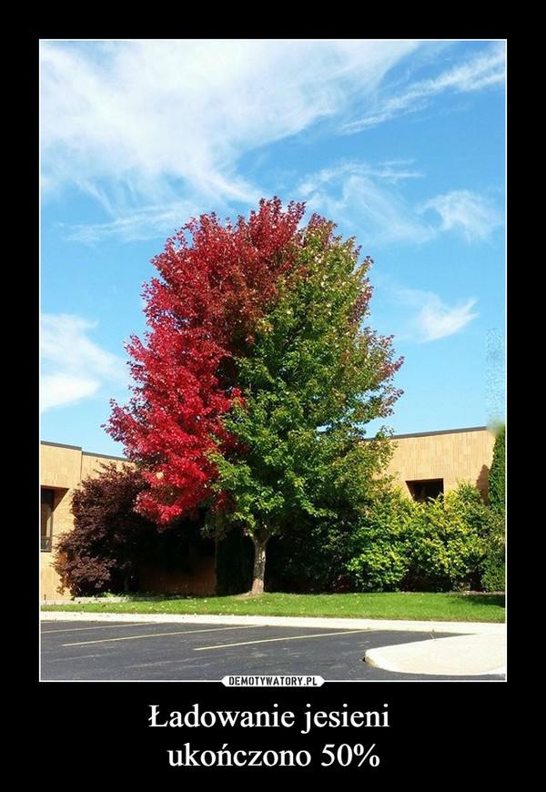 Ładowanie jesieni ukończono 50% –