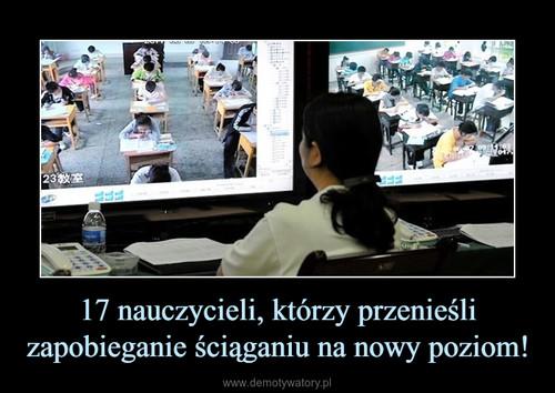 17 nauczycieli, którzy przenieśli zapobieganie ściąganiu na nowy poziom!