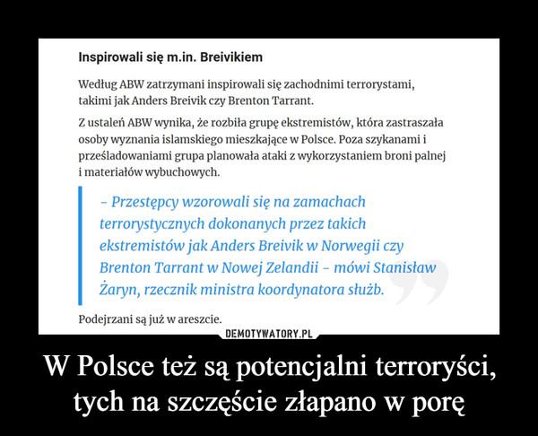 W Polsce też są potencjalni terroryści, tych na szczęście złapano w porę –