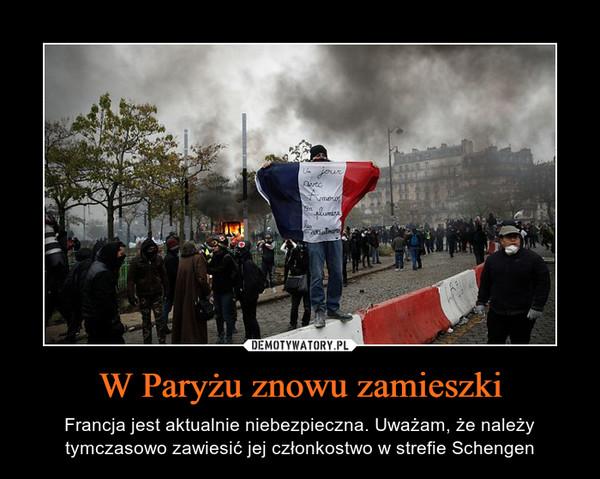 W Paryżu znowu zamieszki – Francja jest aktualnie niebezpieczna. Uważam, że należy tymczasowo zawiesić jej członkostwo w strefie Schengen
