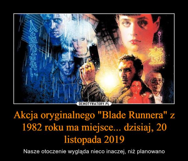 """Akcja oryginalnego """"Blade Runnera"""" z 1982 roku ma miejsce... dzisiaj, 20 listopada 2019 – Nasze otoczenie wygląda nieco inaczej, niż planowano"""