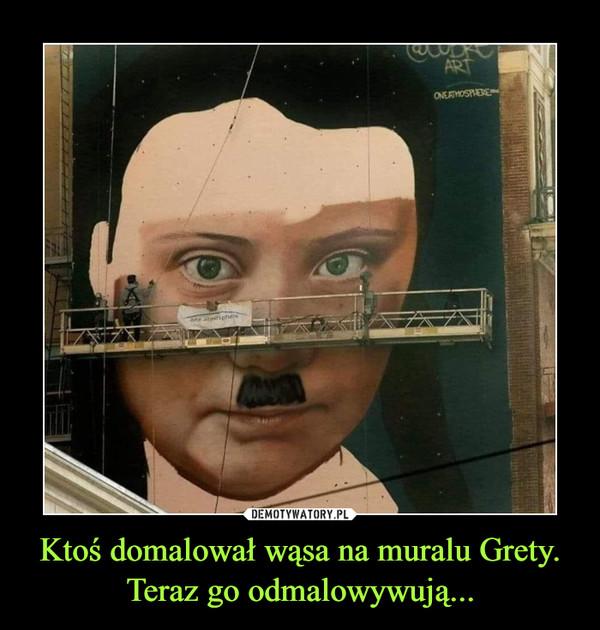 Ktoś domalował wąsa na muralu Grety. Teraz go odmalowywują... –