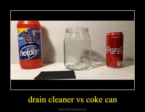 drain cleaner vs coke can –