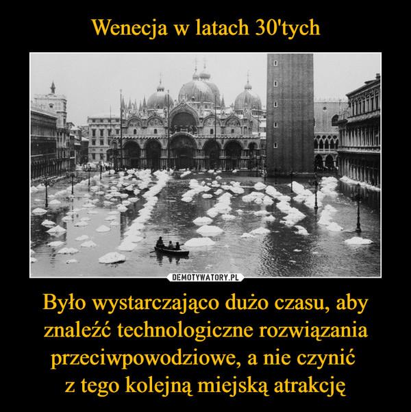 Było wystarczająco dużo czasu, aby znaleźć technologiczne rozwiązania przeciwpowodziowe, a nie czynić z tego kolejną miejską atrakcję –