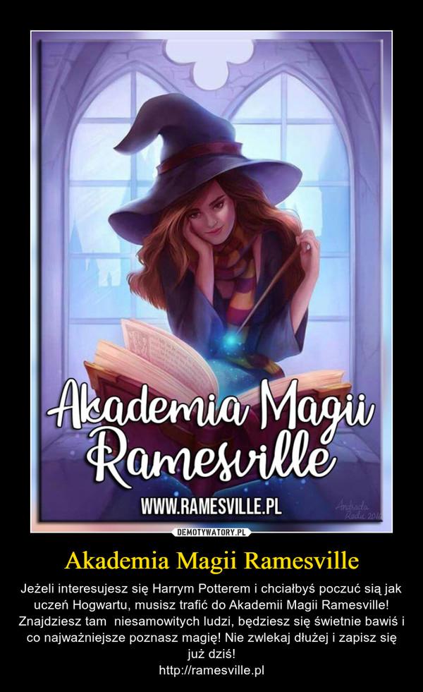 Akademia Magii Ramesville – Jeżeli interesujesz się Harrym Potterem i chciałbyś poczuć sią jak uczeń Hogwartu, musisz trafić do Akademii Magii Ramesville! Znajdziesz tam  niesamowitych ludzi, będziesz się świetnie bawiś i co najważniejsze poznasz magię! Nie zwlekaj dłużej i zapisz się już dziś!http://ramesville.pl
