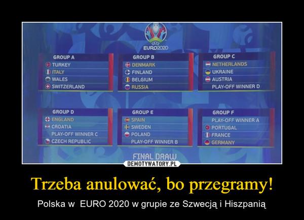 Trzeba anulować, bo przegramy! – Polska w  EURO 2020 w grupie ze Szwecją i Hiszpanią