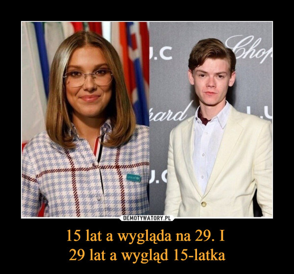 15 lat a wygląda na 29. I 29 lat a wygląd 15-latka –