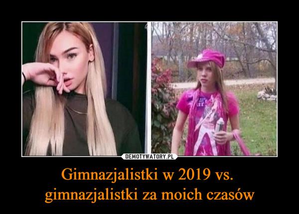 Gimnazjalistki w 2019 vs. gimnazjalistki za moich czasów –