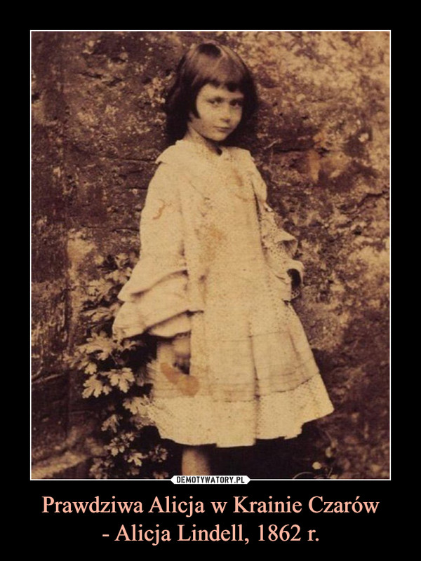 Prawdziwa Alicja w Krainie Czarów- Alicja Lindell, 1862 r. –