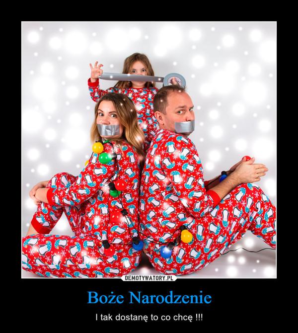 Boże Narodzenie – I tak dostanę to co chcę !!!