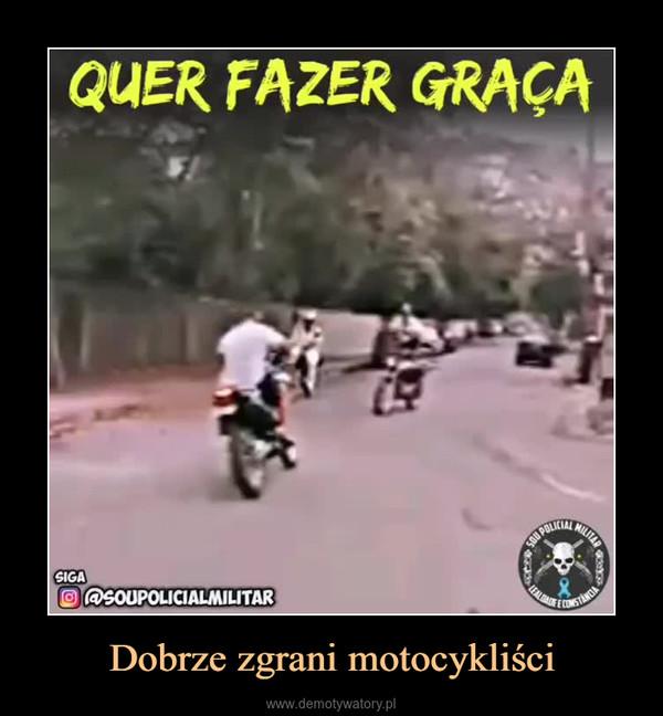 Dobrze zgrani motocykliści –