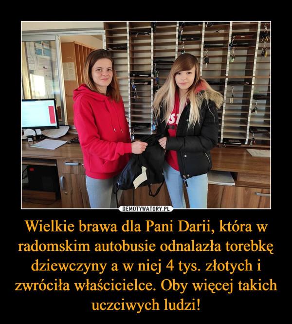 Wielkie brawa dla Pani Darii, która w radomskim autobusie odnalazła torebkę dziewczyny a w niej 4 tys. złotych i zwróciła właścicielce. Oby więcej takich uczciwych ludzi! –