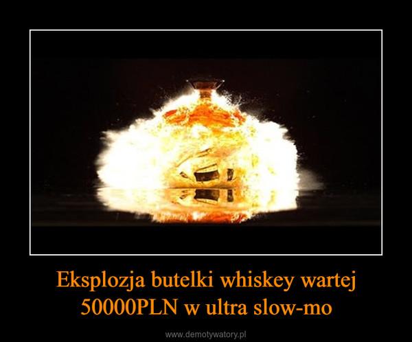 Eksplozja butelki whiskey wartej 50000PLN w ultra slow-mo –