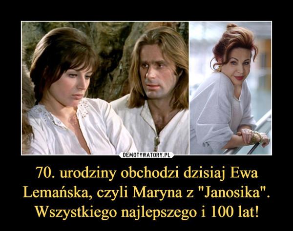 """70. urodziny obchodzi dzisiaj Ewa Lemańska, czyli Maryna z """"Janosika"""". Wszystkiego najlepszego i 100 lat! –"""