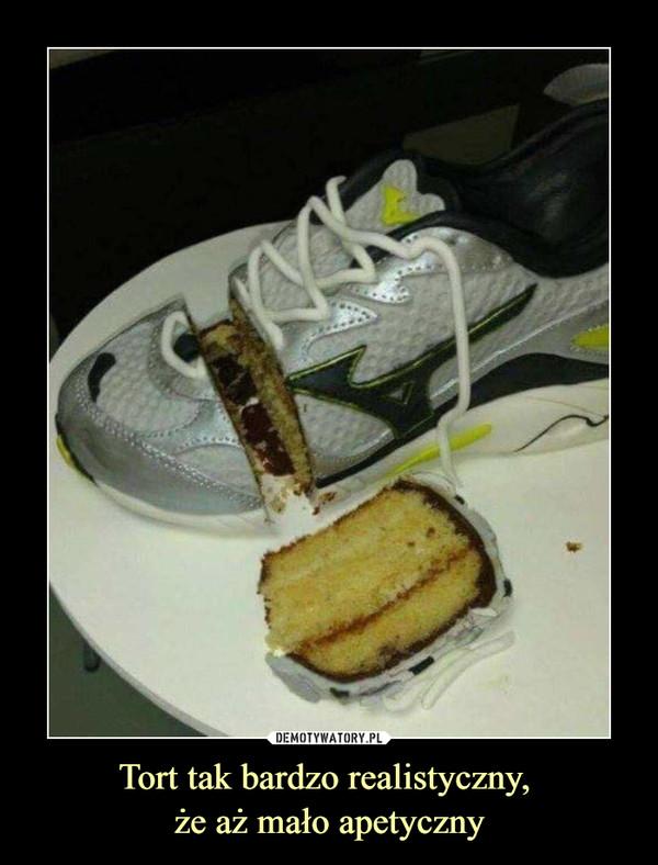 Tort tak bardzo realistyczny, że aż mało apetyczny –