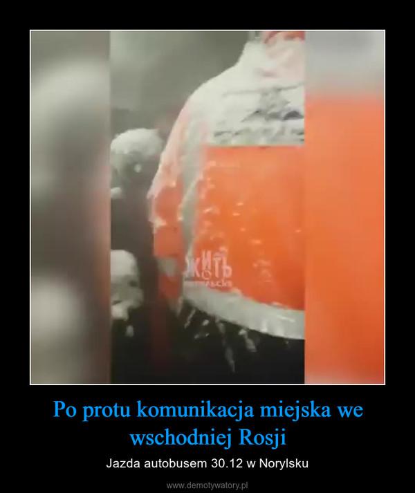 Po protu komunikacja miejska we wschodniej Rosji – Jazda autobusem 30.12 w Norylsku