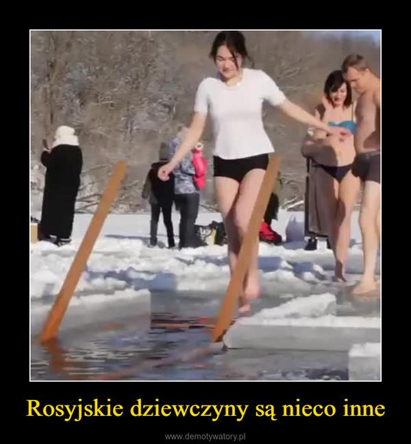 Rosyjskie dziewczyny są nieco inne –