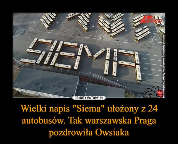 """Wielki napis """"Siema"""" ułożony z 24 autobusów. Tak warszawska Praga pozdrowiła Owsiaka –"""