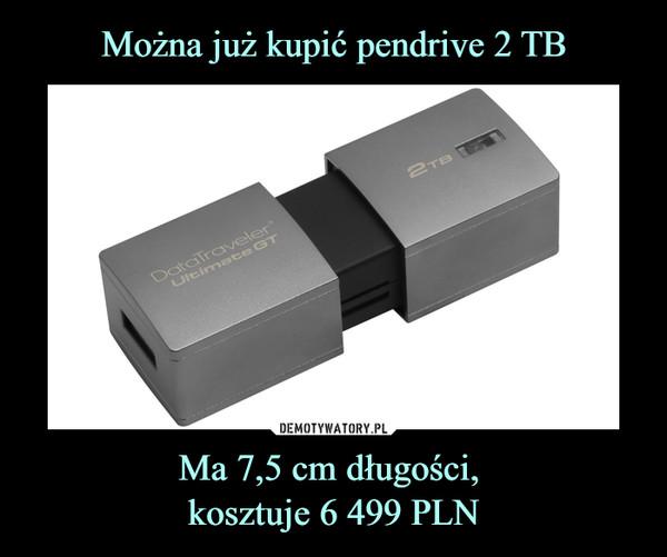 Ma 7,5 cm długości, kosztuje 6 499 PLN –