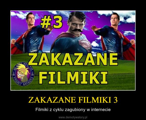 ZAKAZANE FILMIKI 3 – Filmiki z cyklu zagubiony w internecie