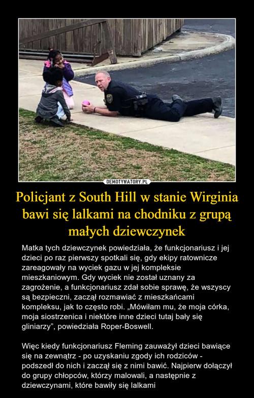 Policjant z South Hill w stanie Wirginia bawi się lalkami na chodniku z grupą małych dziewczynek