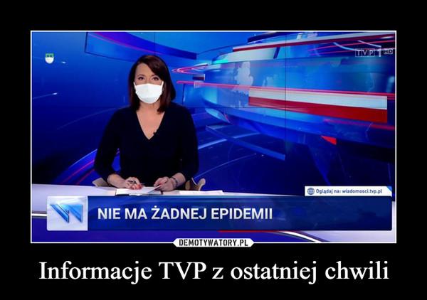 Informacje TVP z ostatniej chwili –  nie ma żadnej epidemii
