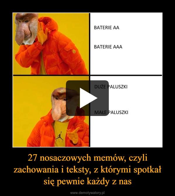 27 nosaczowych memów, czyli zachowania i teksty, z którymi spotkał się pewnie każdy z nas –