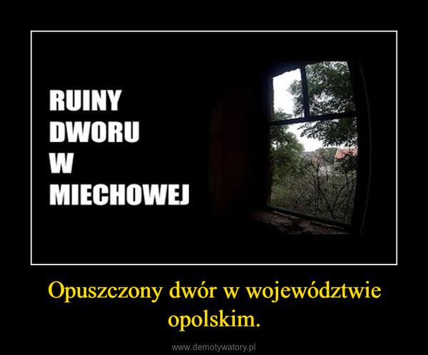 Opuszczony dwór w województwie opolskim. –