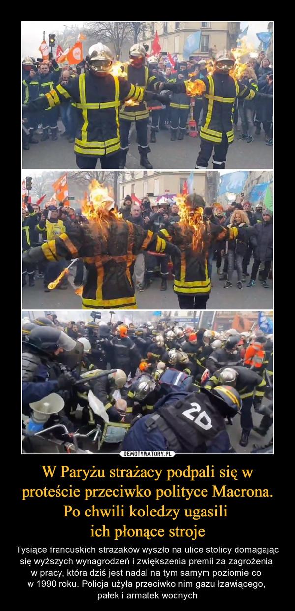 W Paryżu strażacy podpali się w proteście przeciwko polityce Macrona. Po chwili koledzy ugasili ich płonące stroje – Tysiące francuskich strażaków wyszło na ulice stolicy domagając się wyższych wynagrodzeń i zwiększenia premii za zagrożenia w pracy, która dziś jest nadal na tym samym poziomie co w 1990 roku. Policja użyła przeciwko nim gazu łzawiącego, pałek i armatek wodnych