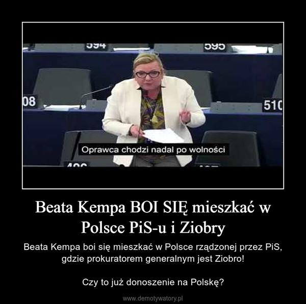 Beata Kempa BOI SIĘ mieszkać w Polsce PiS-u i Ziobry – Beata Kempa boi się mieszkać w Polsce rządzonej przez PiS, gdzie prokuratorem generalnym jest Ziobro!Czy to już donoszenie na Polskę?